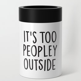 It's too peopley outside Can Cooler
