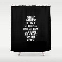 The First Amendment freedom of religion is as important today as when the Bill of Rights was first written Shower Curtain