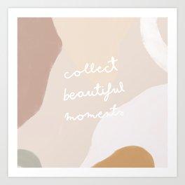 collect beautiful moments Art Print