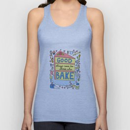 Good Things Come to Those Who Bake Unisex Tank Top