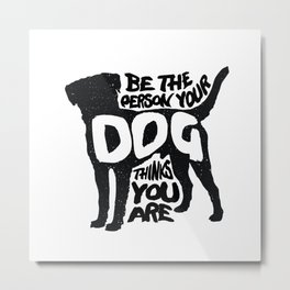 Be the person your dog thinks you are - Labrador Metal Print