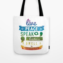 Live peace, speak kindness, dwell in possibility Tote Bag