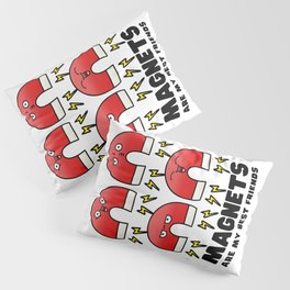 Magnets are my best friends - science jokes Pillow Sham