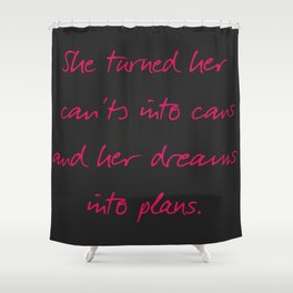 She turned her can'ts into cans, message to strong women. Inspiration typography, motivate, woman, Shower Curtain