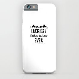Luckiest Father In Law Ever iPhone Case