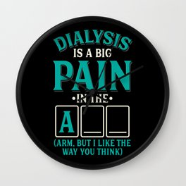Dialysis is a big pain in the arm - Funny Dialysis Puns Wall Clock
