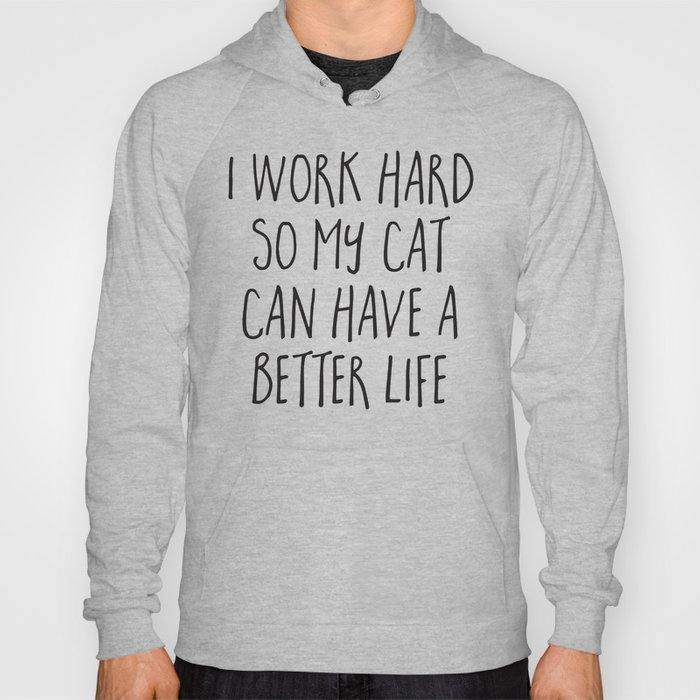 Cat Better Life Funny Quote Hoody