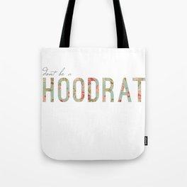 don't be a hoodrat Tote Bag