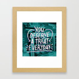 A Treat Everday Framed Art Print
