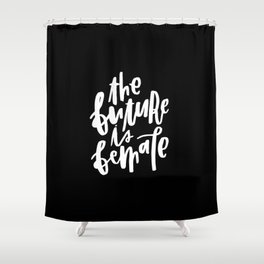 The Future is Female 2 Shower Curtain