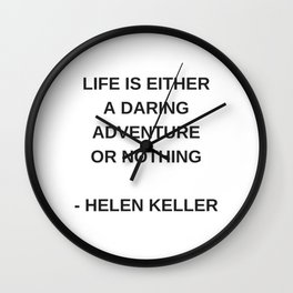 LIFE IS EITHER A DARING ADVENTURE OR NOTHING - INSPIRATION FROM HELEN KELLER Wall Clock