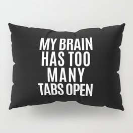 My Brain Has Too Many Tabs Open (Black & White) Pillow Sham