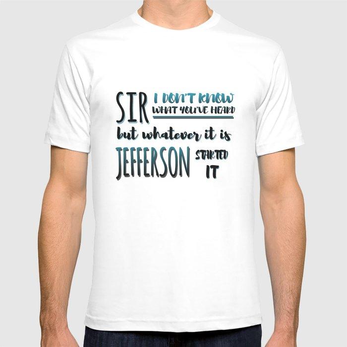 5714eea5b7 Jefferson Started It | Hamilton T-shirt by amirrorofinkandmadness ...