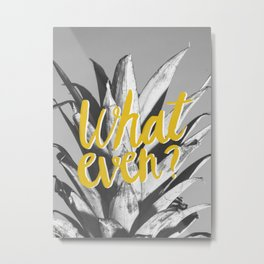 What even? Pineapple and hand lettering Metal Print