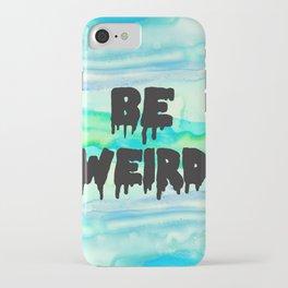 Be Weird. iPhone Case