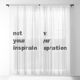 NOT YOUR INSPIRATION Sheer Curtain