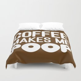 COFFEE MAKES ME POOP Duvet Cover