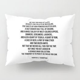 FEAR AND LOATHING - HUNTER S. THOMPSON QUOTE Pillow Sham