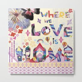 Where we love is home Metal Print