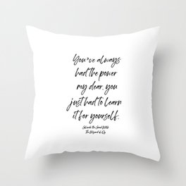 You've always had the power my dear, you just had to learn it for yourself. Glinda Throw Pillow