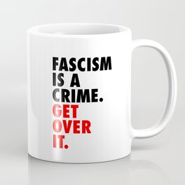 Fascism is a Crime. Get over it. Coffee Mug