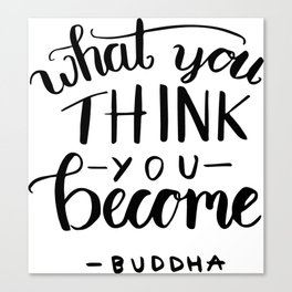 Buddha quotes - What you think you become Canvas Print
