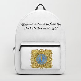 Buy me a drink before the clock strikes midnight Backpack