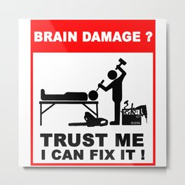 Brain damage, Trust me, I can fix it! Metal Print