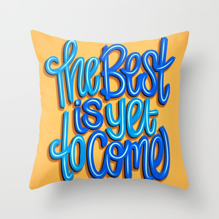 The Best Is Yet To Come (Version 2) Orange, Deep Blue & Light Blue // Quote Hand Lettering Art Throw Pillow