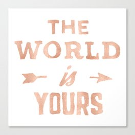 The World is Yours Pink Rose Gold Quote Canvas Print