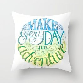 Make Every Day an Adventure Throw Pillow