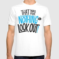 That was for nothing, so look out! Mens Fitted Tee White MEDIUM