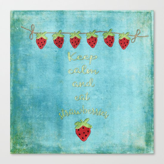 Keep calm and eat strawberries I Fruit Food Strawberry Canvas Print