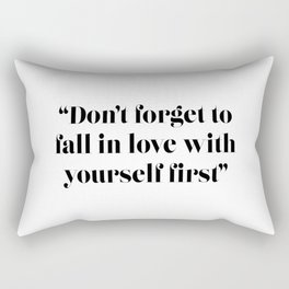 Don't forget to fall in love with yourself firstll in love with yourself first Rectangular Pillow