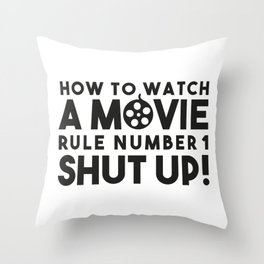 How to watch a movie, rule number one. Shut up! Throw Pillow