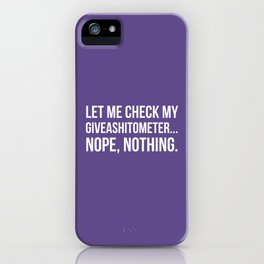 Let Me Check My GiveAShitOMeter Nope Nothing (Ultra Violet) iPhone Case