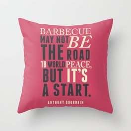 Chef Anthony Bourdain quote, barbecue, road to world peace, food, kitchen, foodporn, travel, cooking Throw Pillow