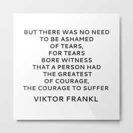 Viktor Frankl Quote - On Courage and Tears Metal Print