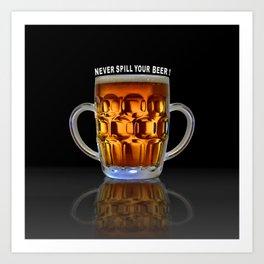 Never Spill Your Beer Art Print
