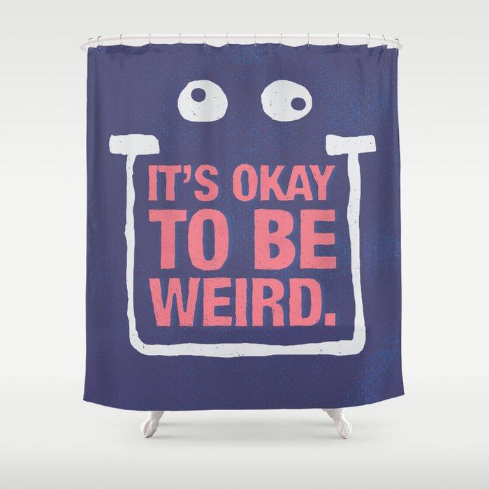 Its Okay To Be Weird Shower Curtain by joshfranke | Society6