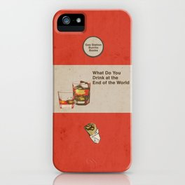 What Do You Drink at the End of the World iPhone Case
