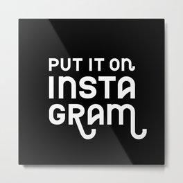 Put it on Instagram White on Black Metal Print