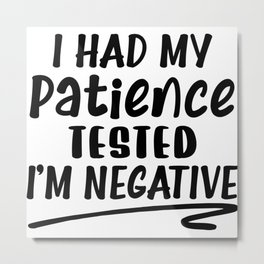 I Had My Patience Tested I'm Negative Metal Print