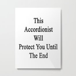 This Accordionist Will Protect You Until The End  Metal Print