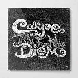 Carpe that f***g Diem.... (white) Metal Print