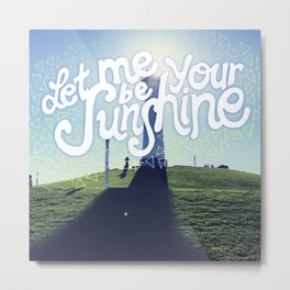 Let Me Be Your Sunshine Metal Print