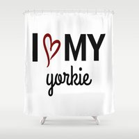yorkie Shower Curtains featuring I Love My Yorkie by raineon
