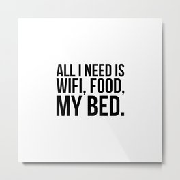 All I need is wifi, food, my bed Metal Print