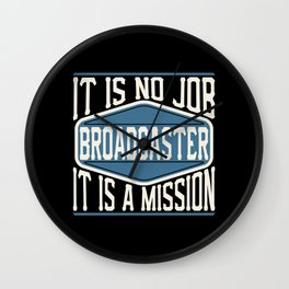 Broadcaster  - It Is No Job, It Is A Mission Wall Clock