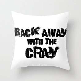 Back Away With The Cray Throw Pillow